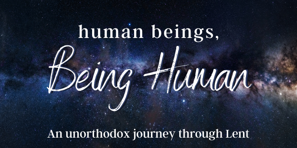 human beings, Being Human: An Unorthodox Journey through Lent